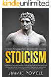 Stoicism: Leadership, Discipline, Mindset, Wisdom and Spiritual Exercises of the virtuous Stoic Ethics. Overcome Anxiety, Depression & Destructive Emotions ... Beginners Guide Book 1) (English Edition)