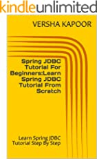 Spring JDBC Tutorial For Beginners:Learn Spring JDBC Tutorial From Scratch: Learn Spring JDBC Tutorial Step By Step (English Edition)