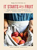 It Starts with Fruit: Simple Techniques and Delicious Recipes for Jams, Marmalades, and Preserves (73 Easy Canning and…