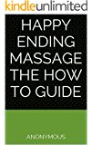 Happy Ending Massage the How to Guide