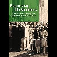 Escrever História: Historiadores e historiografia brasileira nos séculos XIX e XX