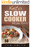 Keto Slow Cooker Made Easy: 50 Delicious Low Carb Recipes To Help You Lose Weight Fast!