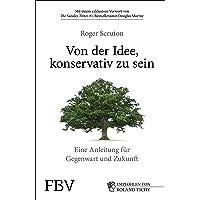 Von der Idee, konservativ zu sein: Eine Anleitung für Gegenwart und Zukunft