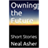 Owning the Future: Short Stories