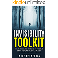 Invisibility Toolkit - 100 Ways to Disappear and How to Be Anonymous From Oppressive Governments, Stalkers & Criminals: How to Be Invisible and Disappear in Style