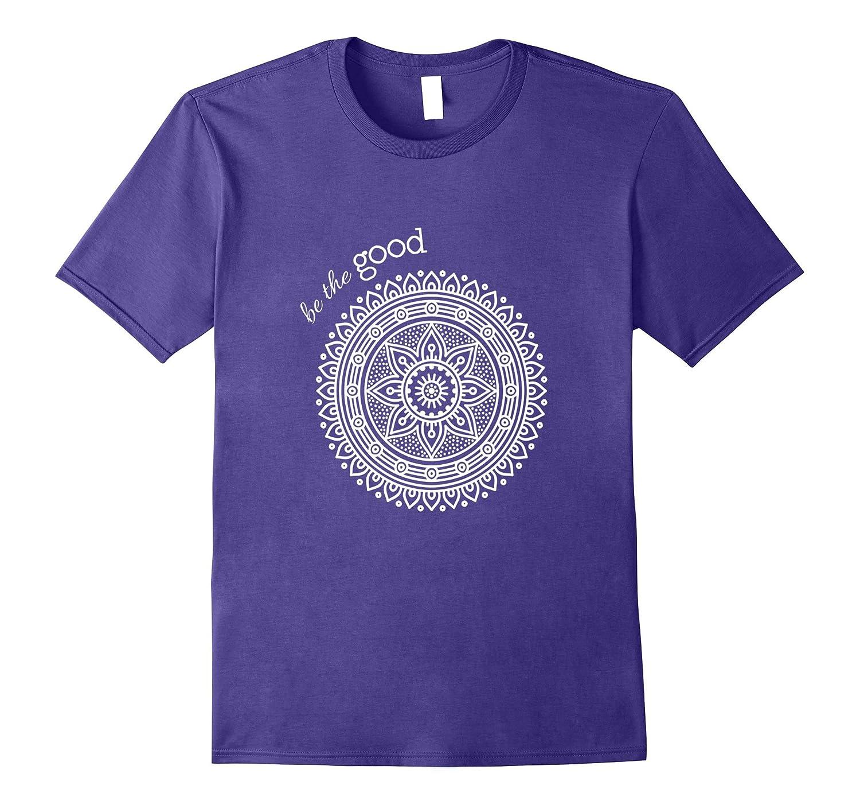 Be the Good - white inspirational mandala tshirt-FL