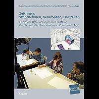 Zeichnen: Wahrnehmen, Verarbeiten, Darstellen.: Empirische Untersuchungen zur Ermittlung räumlich-visueller Kompetenzen im Kunstunterricht (Kontext Kunstpädagogik)