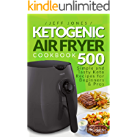 Ketogenic Air Fryer Cookbook: 500 Simple and Tasty Keto Recipes for Beginners and Pros (English Edition)
