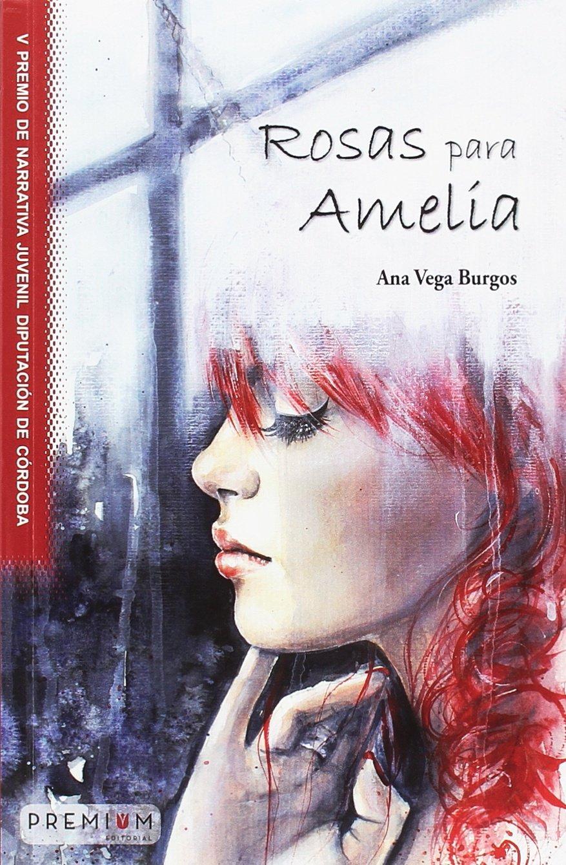 Rosas para Amelia (Narrativa Juvenil): Amazon.es: Vega Burgos, Ana ...