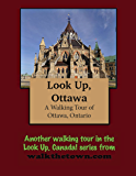 A Walking Tour of Ottawa, Ontario (Look Up, Canada!)
