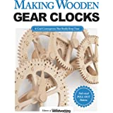 Making Wooden Gear Clocks: 6 Cool Contraptions That Really Keep Time (Fox Chapel Publishing) Step-by-Step Projects for Handma