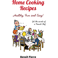 Home Cooking Recipes – Healthy, Fun and Easy: Get the Secrets of a French Chef (English Edition)