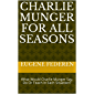 Charlie Munger For All Seasons: What Would Charlie Munger Say, Do Or Teach In Each Situation?