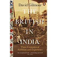 Gilmour, D: British in India: Three Centuries of Ambition and Experience