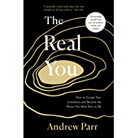 The Real You: How to Escape Your Limitations and Become the Person You Were Born to Be