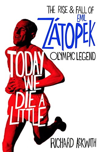 Today We Die a Little: The Rise and Fall of Emil Z�topek; Olympic Legend