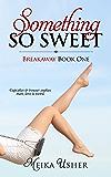Something So Sweet (Breakaway Book One)