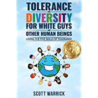 Tolerance and Diversity for White Guys...and Other Human Beings: Living the Five Skills of Tolerance