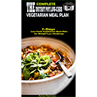 The Complete Instant Pot Low-Carb Vegetarian Meal Plan: 7-Days Low-Carb Vegetarian Meal Plan for Weight-Loss Challenge…