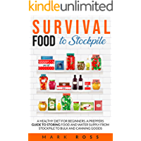 Survival Food to Stockpile: A Healthy Diet for beginners. A Preppers Guide to Storing Food and Water Supply from…