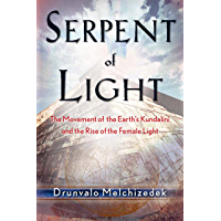 Serpent of Light: Beyond 2012: The Movement of the Earth's Kundalini and the Rise of the Female Light (English Edition)