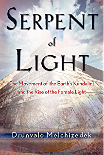 Serpent of Light: Beyond 2012: The Movement of the Earths Kundalini and the Rise