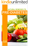 Pre-Diabetes Reversal: Symptoms, diets, drugs and Natural remedies To Reserval