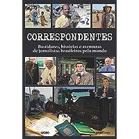 Correspondentes: Histórias, desafios e aventuras de jornalistas brasileiros pelo mundo