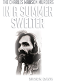 In A Summer Swelter: The Charles Manson Murders