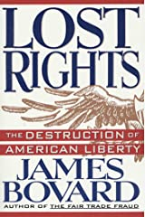 Lost Rights: The Destruction of American Liberty Kindle Edition