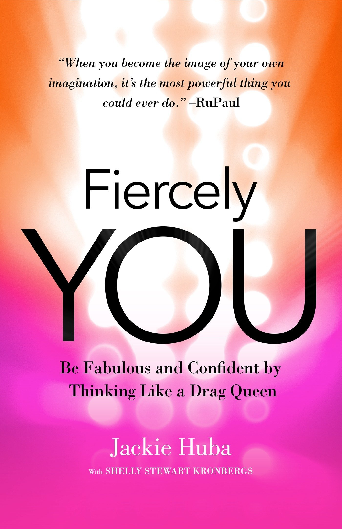 Read Online Fiercely You: Be Fabulous and Confident by Thinking Like a Drag Queen ebook