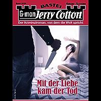 Jerry Cotton 3339 - Krimi-Serie: Mit der Liebe kam der Tod (German Edition)