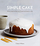Simple Cake: All You Need to Keep Your Friends and Family in Cake: A Baking Book