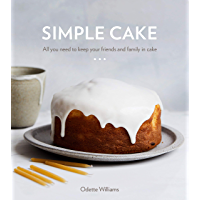 Simple Cake: All You Need to Keep Your Friends and Family in Cake (English Edition)