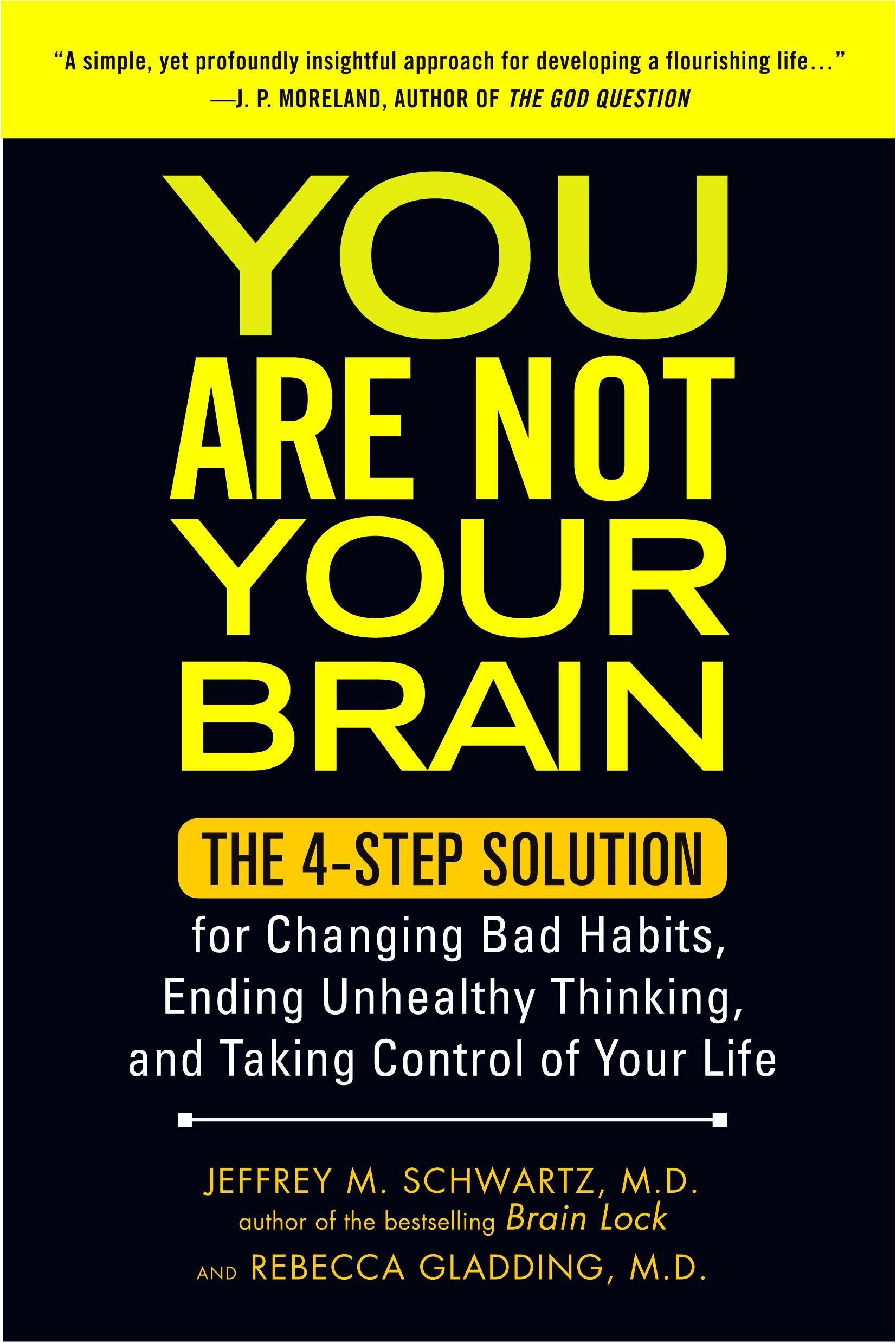 You Are Not Your Brain: The 4-Step Solution for Changing Bad Habits, Ending Unhealthy Thinking, and Taking Control of…