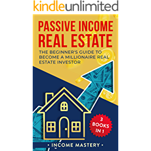 Passive Income Real Estate: 3 Books in 1: The Beginner's Guide to Become a Millionaire Real Estate Investor