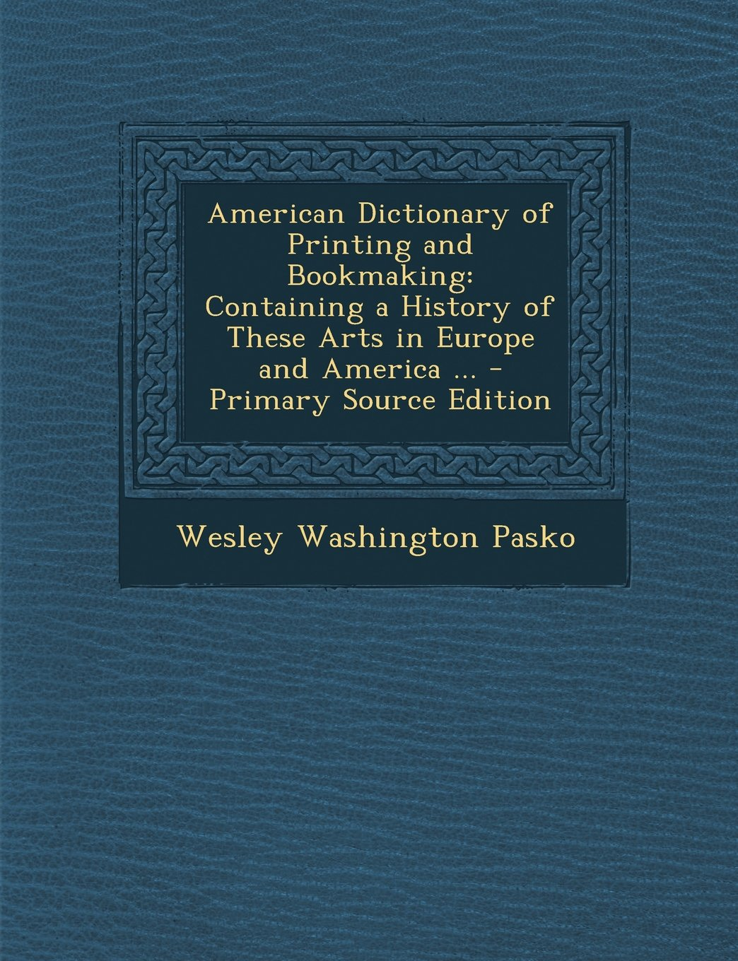 American Dictionary of Printing and Bookmaking: Containing a History of These Arts in Europe and America ... - Primary Source Edition ebook