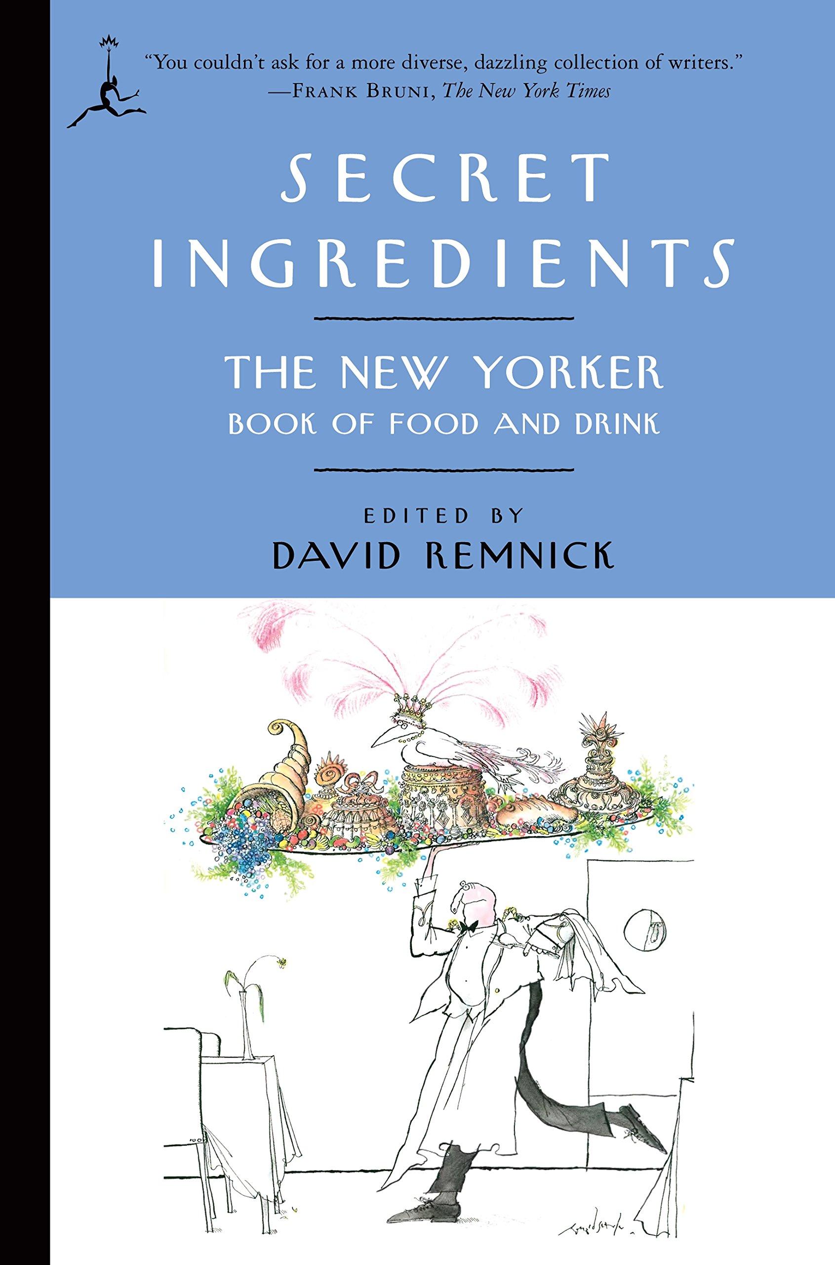 Secret ingredients the new yorker book of food and drink modern secret ingredients the new yorker book of food and drink modern library paperbacks david remnick 9780812976410 amazon books fandeluxe Epub