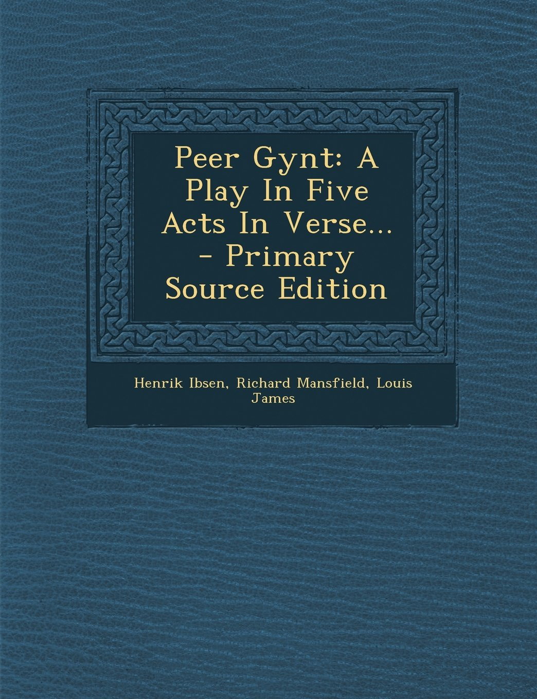 Read Online Peer Gynt: A Play in Five Acts in Verse... - Primary Source Edition ebook