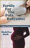 Fertile for the Futa Babysitter: Taboo Futa-on-Female Pregnancies