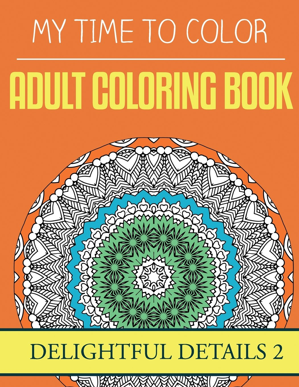 Read Online My Time To Color Adult Coloring Book - Delightful Details 2 (Volume 2) pdf epub