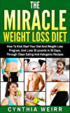 The Miracle Weight Loss Diet:: How To Kick Start Your Diet And Weight Loss Program And Lose 30 pounds In 30 Days, Through Clean Eating and Ketogenic Recipes (Self Improvement Series Book 1)