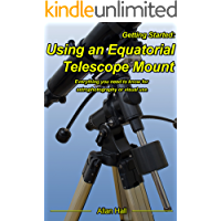 Getting Started: Using an Equatorial Telescope Mount: Everything you need to know for astrophotography or visual use.