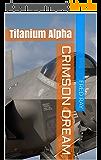 Crimson Dream: Titanium Alpha