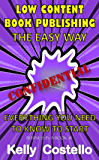 Low Content Book Publishing The Easy Way: Confidential (Business-in-a-Book 1)