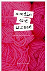 Needle and Thread: A Guide to Running Your Own Handmade Business Kindle Edition