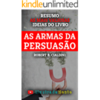 As Armas da Persuasão - Robert B. Cialdini - Resumo: As ideias mais valiosas do livro