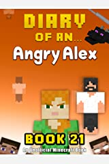 Diary of an Angry Alex: Book 21 [An Unofficial Minecraft Book] Kindle Edition