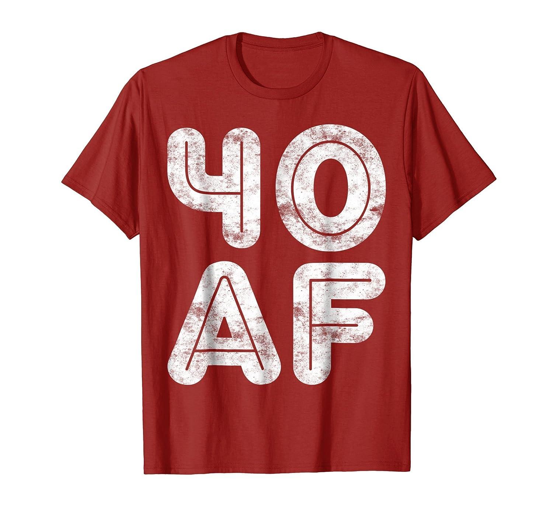 40 AF T-Shirt Funny 40th Birthday Gift Shirt-Awarplus