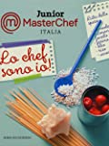 Lo chef sono io! Junior Masterchef Italia. Ediz. illustrata